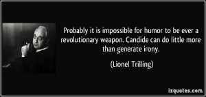 ... . Candide can do little more than generate irony. - Lionel Trilling