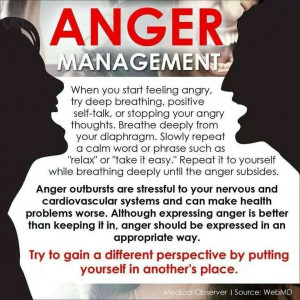 ... as well Don't let your anger eat you up and make you regret in the end