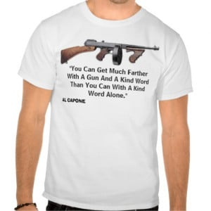 Gun quote from Al Capone Shirt