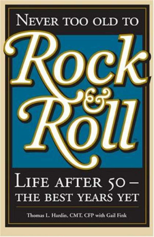 ... Roll - Never Too Old to Rock & Roll: Life After 50-The Best Years Yet