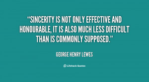Sincerity is not only effective and honourable, it is also much less ...
