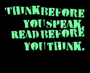 Quotes Picture: think before you speak read before you think