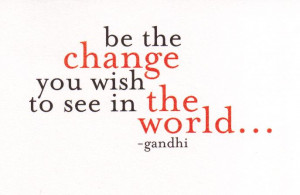 Be The Change !