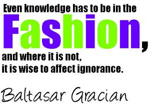 Baltasar Gracian Fashion Knowledge Quotes