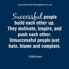 Successful people build each other up. They motivate, inspire, and ...