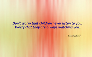 Don't worry that children never listen... quote wallpaper