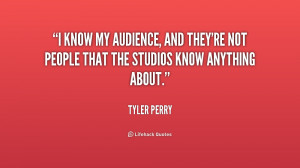 quote-Tyler-Perry-i-know-my-audience-and-theyre-not-206169_1.png