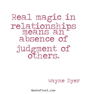 an absence of judgment of others wayne dyer more inspirational quotes ...