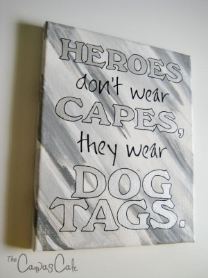 Heroes don't wear Capes, they wear Dog Tags * Military Quote * Grey ...