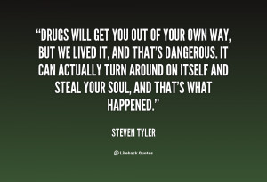 quote steven tyler drugs will get you out of your 146151 1 png