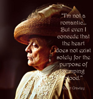 Violet Crawley quote...we all love her wise cracks but I think the ...