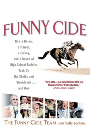 Funny Cide: How a Horse, a Trainer, a Jockey, and a Bunch of High ...