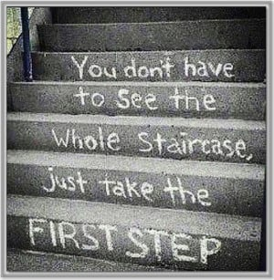 Have to See the Whole Staircase - just take the next step. Then take ...