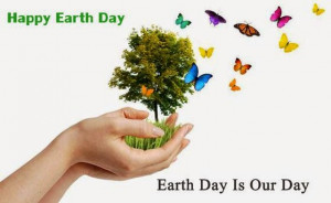 Happy Earth Day Quotes 2014 and Sayings Greetings Images Pictures