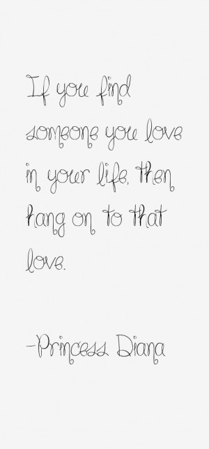 ... you find someone you love in your life, then hang on to that love