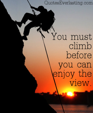 You-must-climb-before-you-can-enjoy-the-view