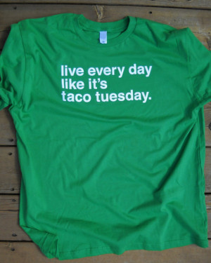 Live Every day Like It's Taco Tuesday funny saying tshirt cool shirt ...