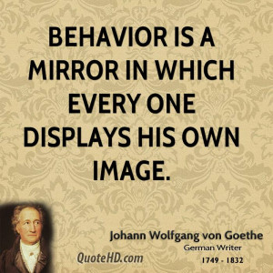 Behavior is a mirror in which every one displays his own image.