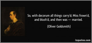 So, with decorum all things carry'd; Miss frown'd, and blush'd, and ...