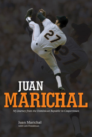 Juan Marichal My Journey from the Dominican Republic to Cooperstown