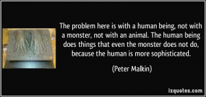 human being, not with a monster, not with an animal. The human being ...