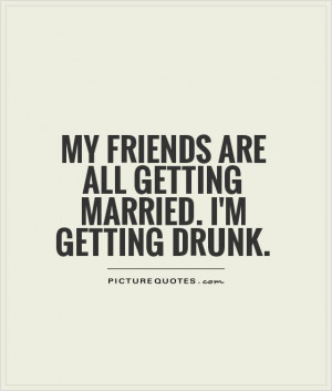 Funny Quotes Drunk Quotes Single Life Quotes Married Quotes