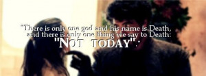 """... only one thing we say to Death: """"Not today."""