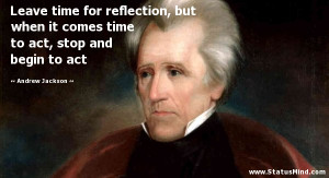 ... to act, stop and begin to act - Andrew Jackson Quotes - StatusMind.com