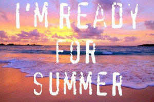 Ready For Summer Quotes Tumblr