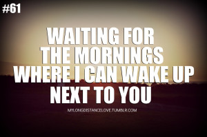 waiting for the morningswhere I can wake up next to you
