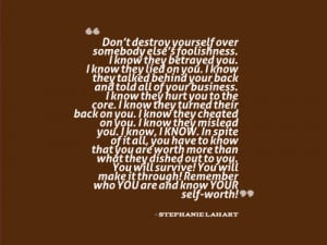 Dont destroy yourself over somebody elses foolishness. I know they ...