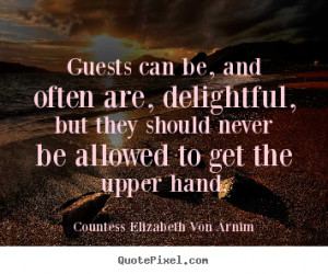 Quotes about friendship - Guests can be, and often are, delightful ...