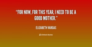 For now, for this year, I need to be a good mother.""