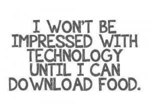 Funny Quote - I won't be impressed with technology until I can ...