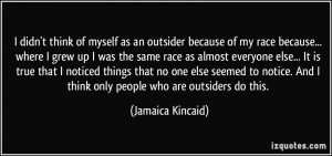 ... And I think only people who are outsiders do this. - Jamaica Kincaid
