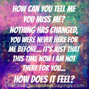 How can you tell me you miss me..