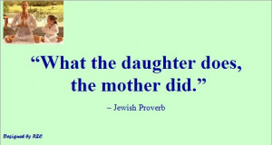 Daughter Quotes in English - Jewish Proverb, What the Daughter does ...
