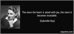 The more the heart is sated with joy, the more it becomes insatiable ...