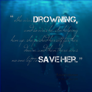 Quotes Picture: she was drowning, and so was he in helping him up, she ...