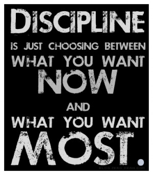 Discipline is just choosing between what you want now and what you ...