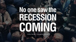 No one saw the recession coming. - Gordon Ramsay great global economic ...