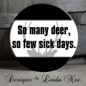 So many deer, so few sick days with deer Antlers HUNTING quote 1.5 ...