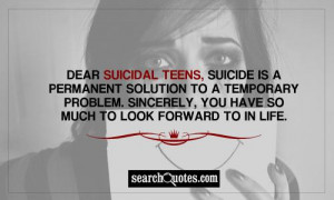 Dear suicidal teens, suicide is a permanent solution to a temporary ...