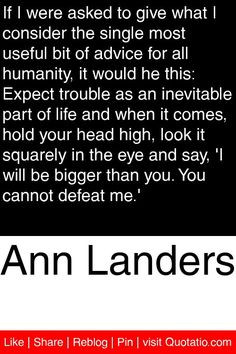 ... Quotes, Holding Your Head High Quotes, Living By3, Anne Landers, Ann