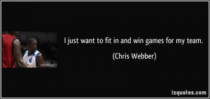 quote-i-just-want-to-fit-in-and-win-games-for-my-team-chris-webber ...