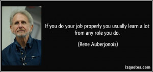 you do your job properly you usually learn a lot from any role you do ...