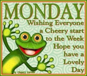 It's Monday Have A Great Week