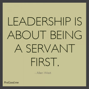 Leadership Is About Being A Servant First. – Alalen West