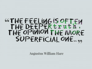 true quote about feelings almost always being more deep truth than ...