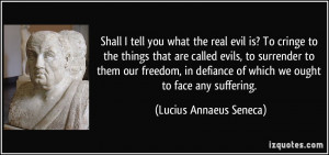 ... of which we ought to face any suffering. - Lucius Annaeus Seneca